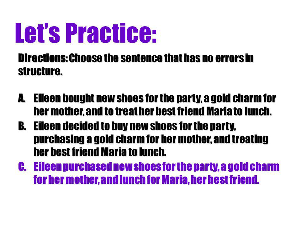Lets Practice: A.Eileen bought new shoes for the party, a gold charm for her mother, and to treat her best friend Maria to lunch. B.Eileen decided to