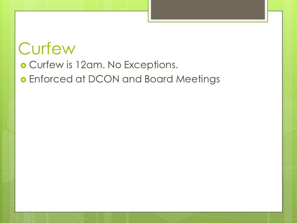 Curfew Curfew is 12am. No Exceptions. Enforced at DCON and Board Meetings
