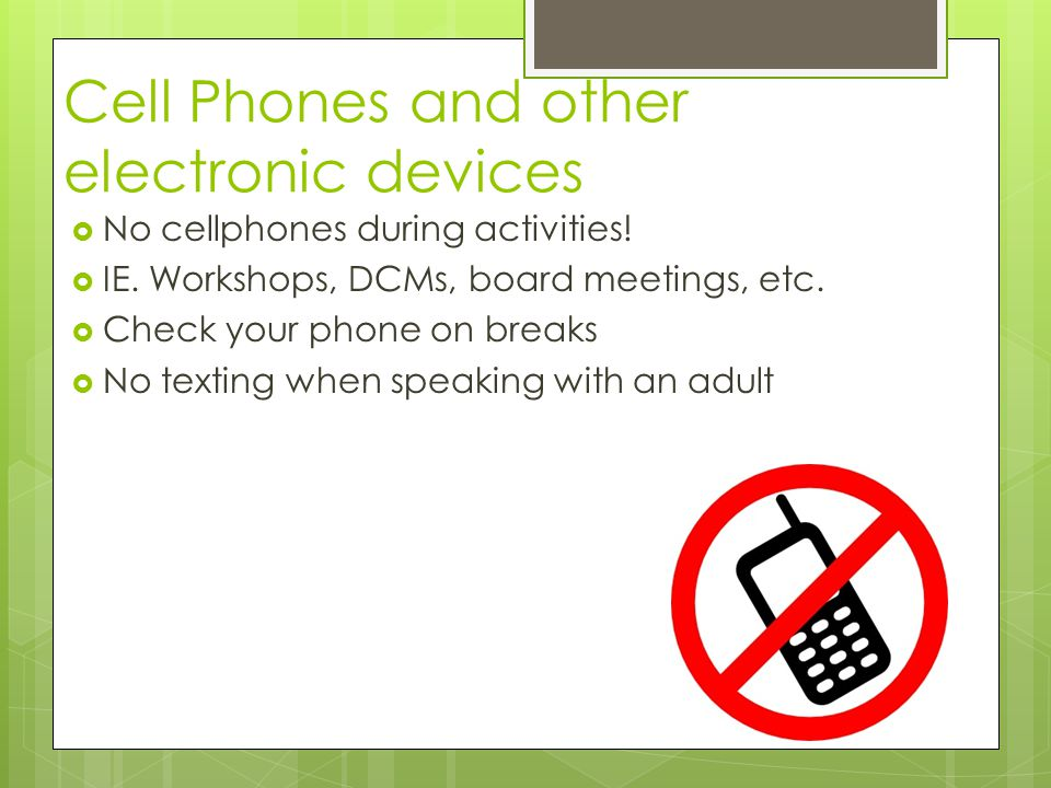 Cell Phones and other electronic devices No cellphones during activities.