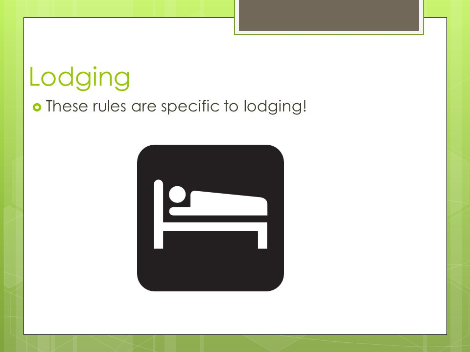Lodging These rules are specific to lodging!