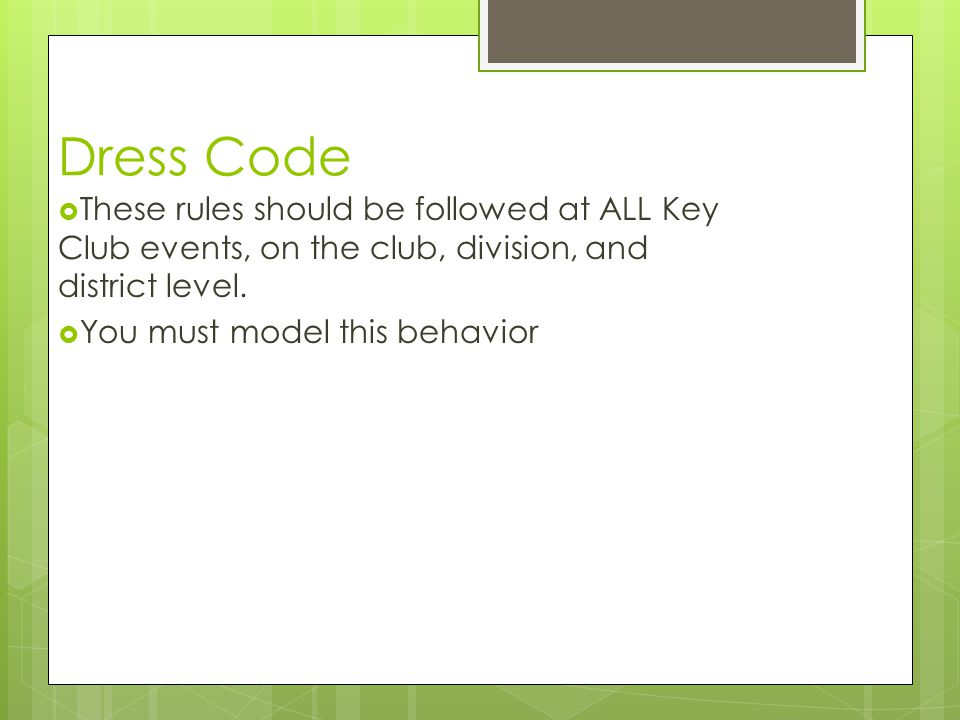 Dress Code These rules should be followed at ALL Key Club events, on the club, division, and district level.