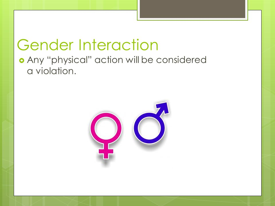 Gender Interaction Any physical action will be considered a violation.