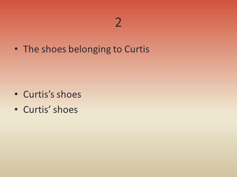 2 The shoes belonging to Curtis Curtiss shoes Curtis shoes