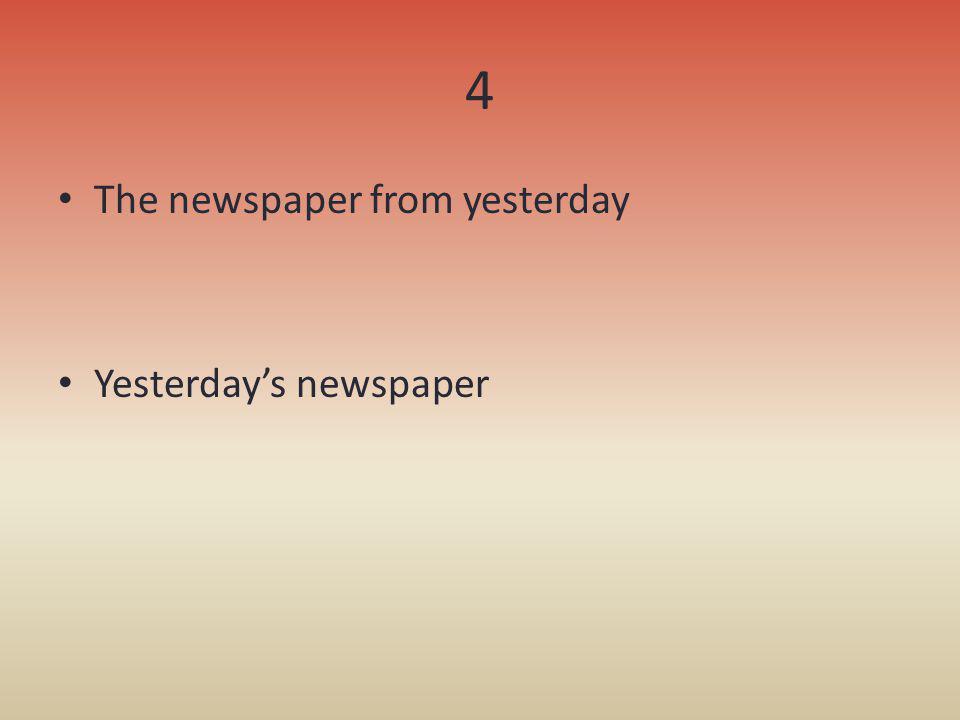 4 The newspaper from yesterday Yesterdays newspaper