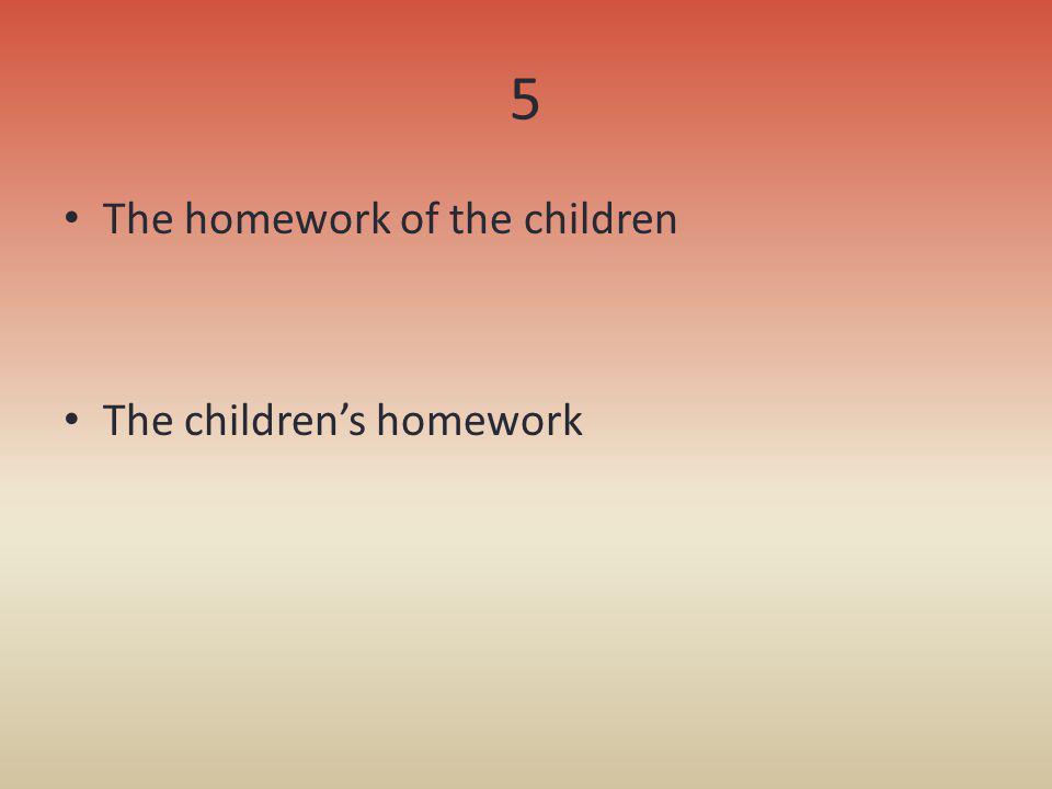 5 The homework of the children The childrens homework
