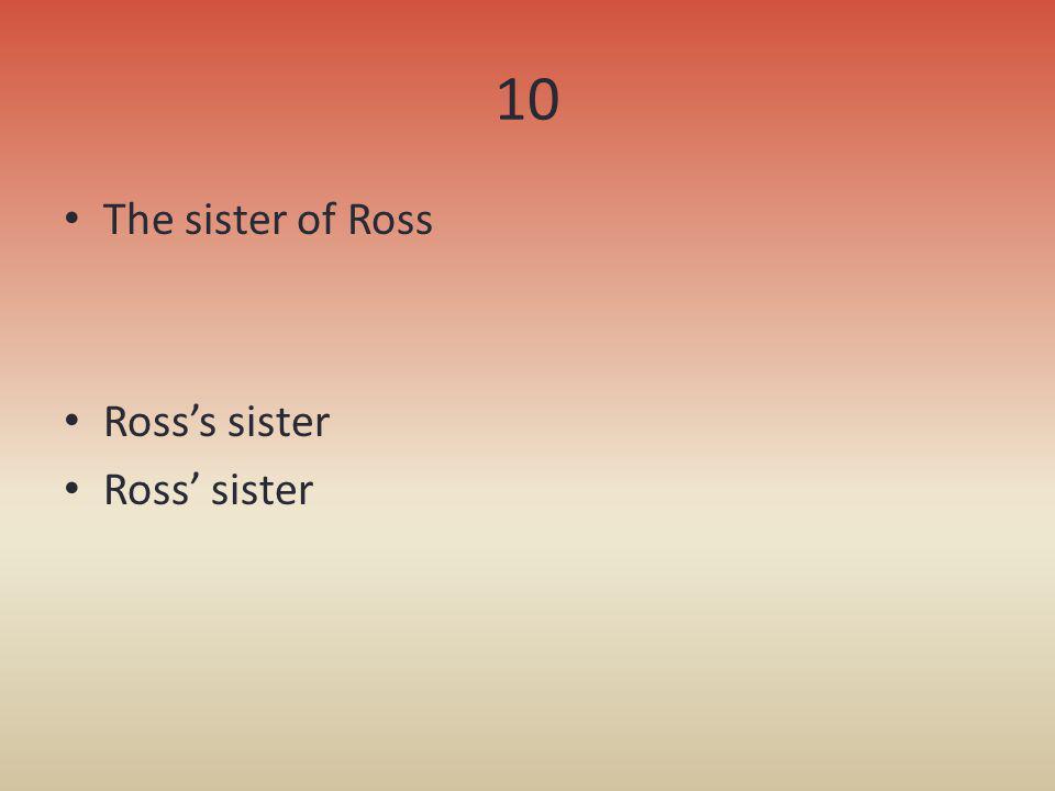 10 The sister of Ross Rosss sister Ross sister