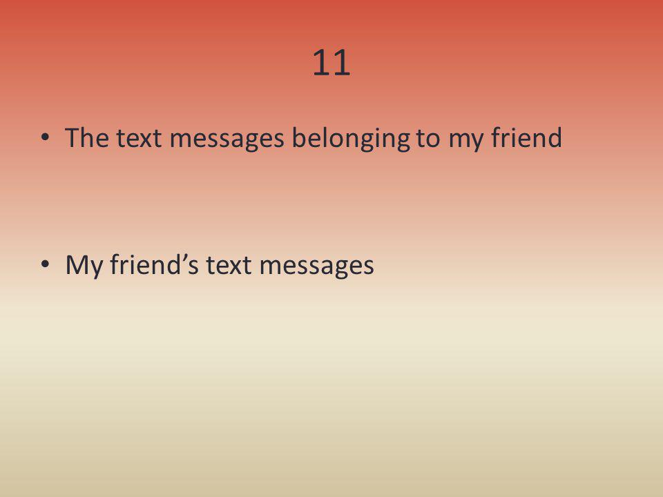 11 The text messages belonging to my friend My friends text messages
