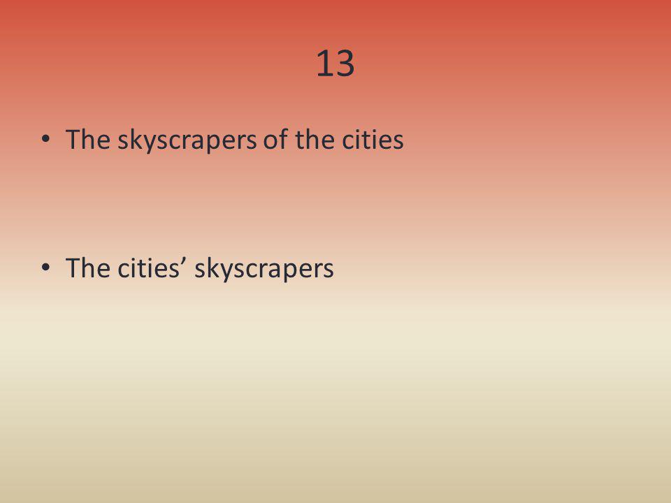 13 The skyscrapers of the cities The cities skyscrapers