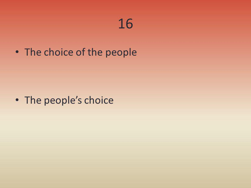 16 The choice of the people The peoples choice