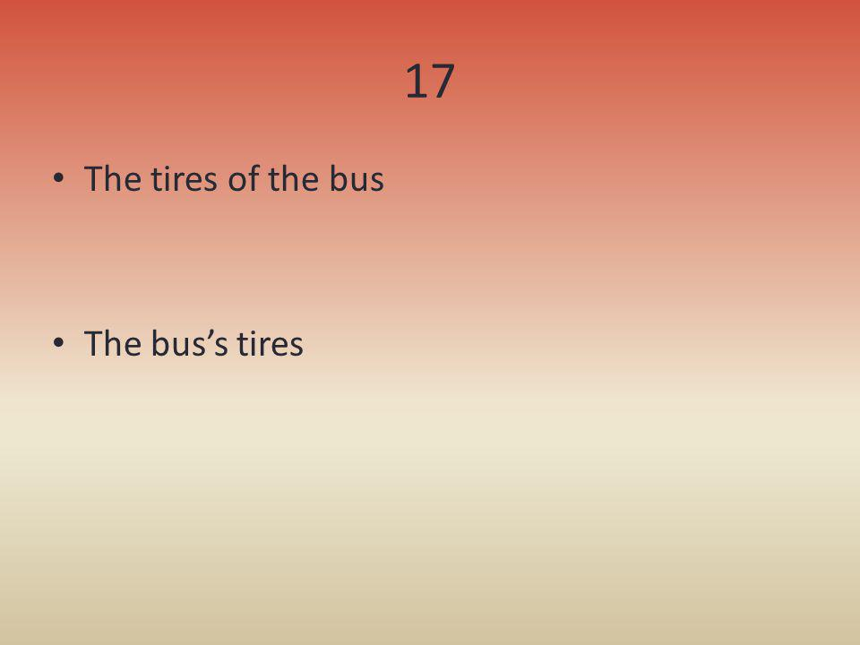 17 The tires of the bus The buss tires