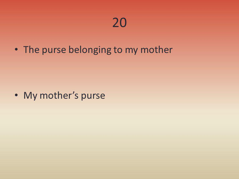 20 The purse belonging to my mother My mothers purse