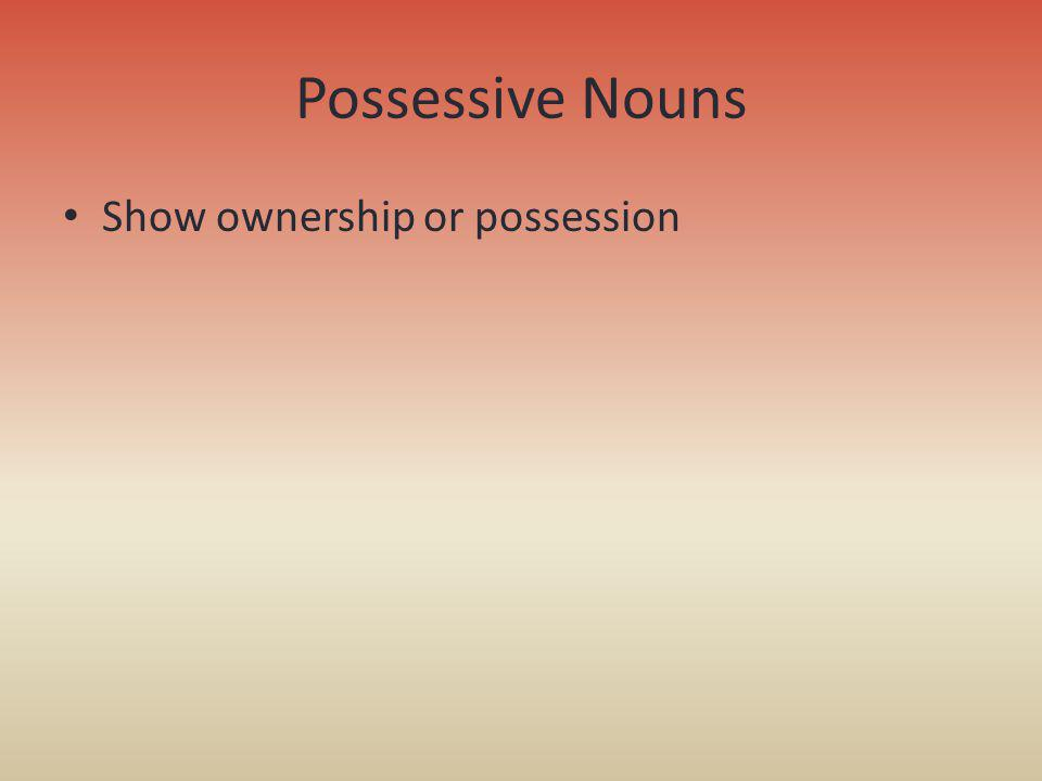 Singular Possessive Nouns Just add an apostrophe and s (s) Examples: – The wig of the clown = the clowns wig – The collar of the dog = the dogs collar – The hands of the clock = the clocks hands