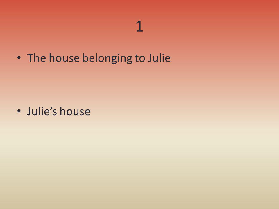 1 The house belonging to Julie Julies house