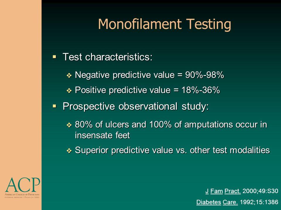 Monofilament Testing Test characteristics: Test characteristics: Negative predictive value = 90%-98% Negative predictive value = 90%-98% Positive pred