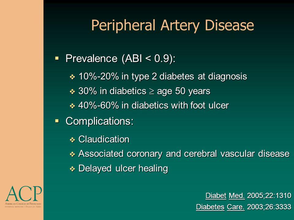 Peripheral Artery Disease Prevalence (ABI < 0.9): Prevalence (ABI < 0.9): 10%-20% in type 2 diabetes at diagnosis 10%-20% in type 2 diabetes at diagno