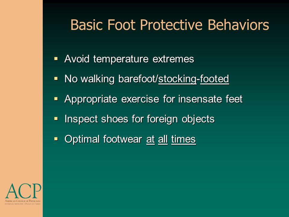 Basic Foot Protective Behaviors Avoid temperature extremes Avoid temperature extremes No walking barefoot/stocking-footed No walking barefoot/stocking
