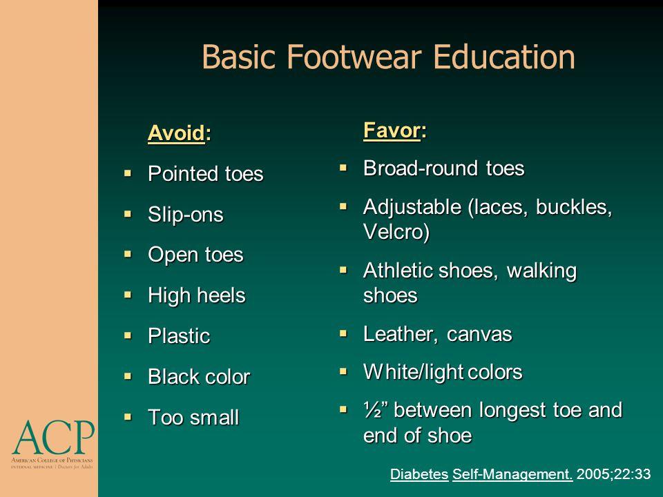 Basic Footwear Education Avoid: Pointed toes Pointed toes Slip-ons Slip-ons Open toes Open toes High heels High heels Plastic Plastic Black color Blac