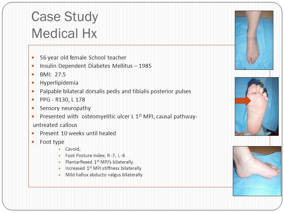 Case Study Medical Hx 56 year old female School teacher Insulin Dependent Diabetes Mellitus – 1985 BMI: 27.5 Hyperlipidemia Palpable bilateral dorsali