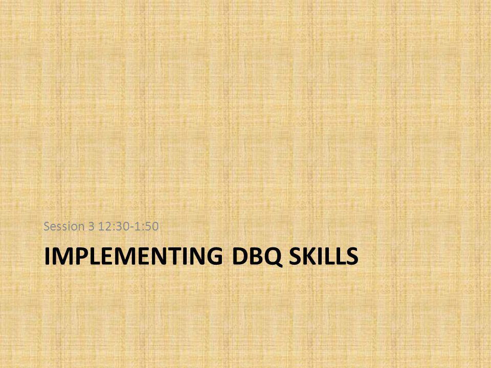 IMPLEMENTING DBQ SKILLS Session 3 12:30-1:50