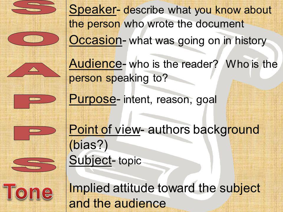 Speaker- describe what you know about the person who wrote the document Occasion- what was going on in history Audience- who is the reader? Who is the
