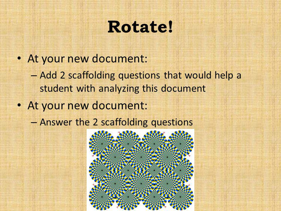 Rotate! At your new document: – Add 2 scaffolding questions that would help a student with analyzing this document At your new document: – Answer the