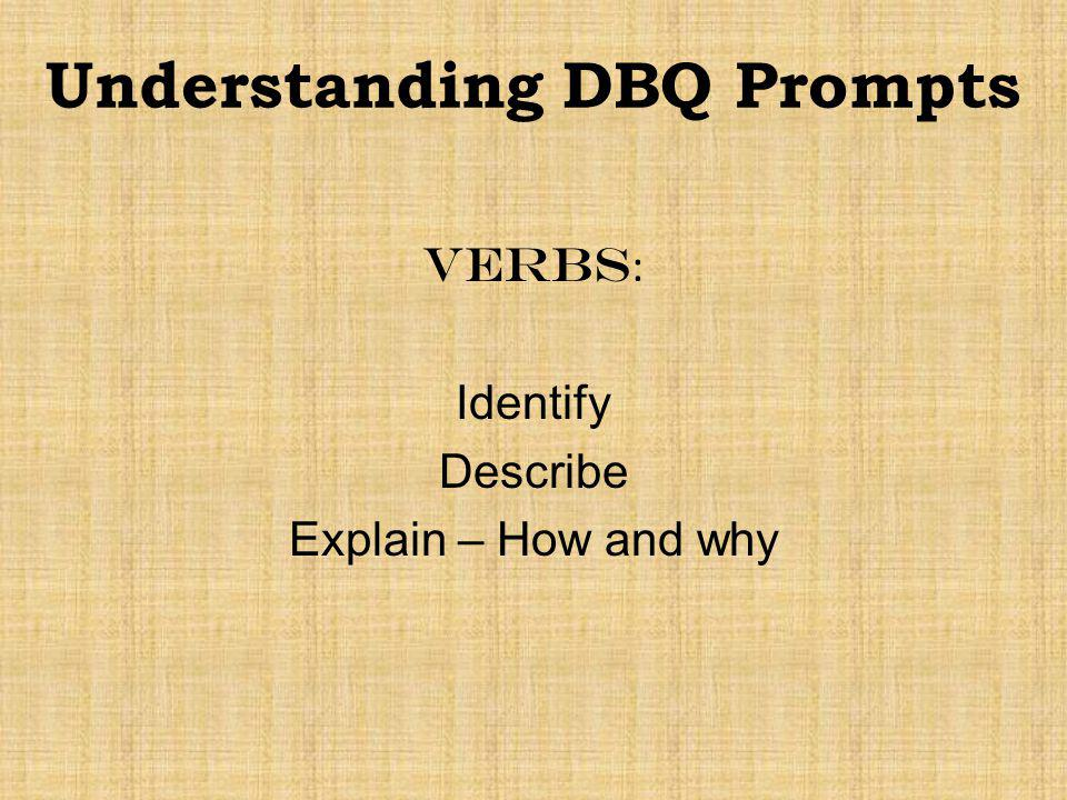 Understanding DBQ Prompts Verbs : Identify Describe Explain – How and why