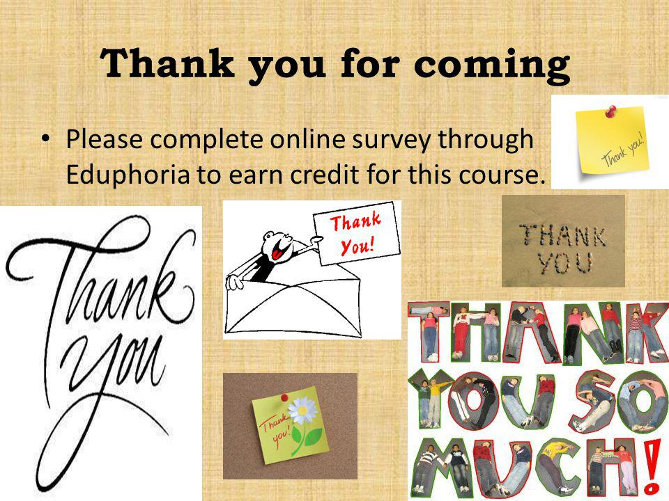 Thank you for coming Please complete online survey through Eduphoria to earn credit for this course.