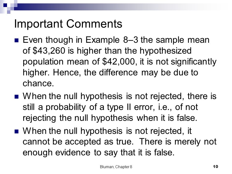 Important Comments Even though in Example 8–3 the sample mean of $43,260 is higher than the hypothesized population mean of $42,000, it is not signifi