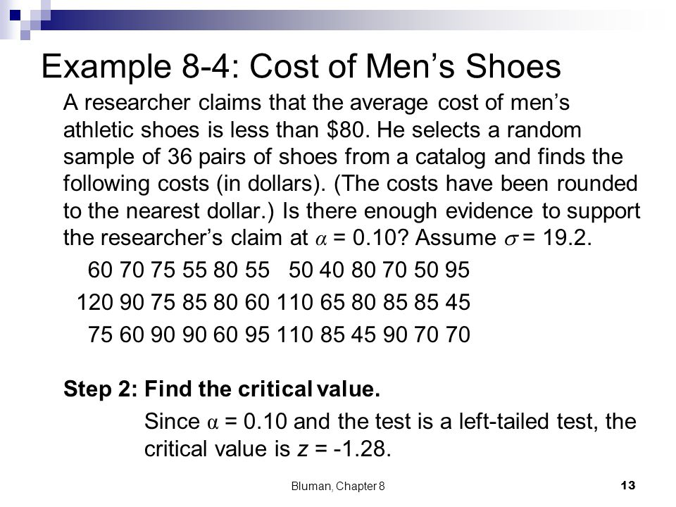 Example 8-4: Cost of Mens Shoes A researcher claims that the average cost of mens athletic shoes is less than $80. He selects a random sample of 36 pa
