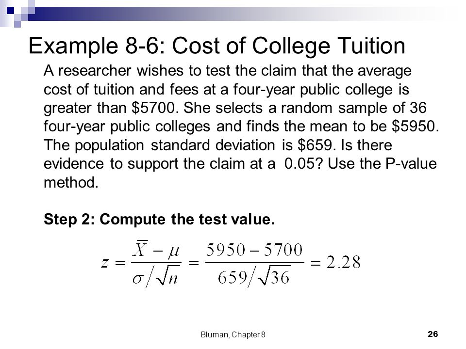 Example 8-6: Cost of College Tuition A researcher wishes to test the claim that the average cost of tuition and fees at a four-year public college is greater than $5700.