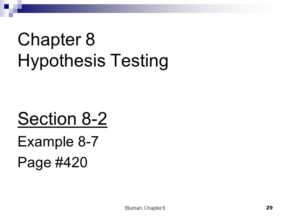 Chapter 8 Hypothesis Testing Section 8-2 Example 8-7 Page #420 Bluman, Chapter 8 29
