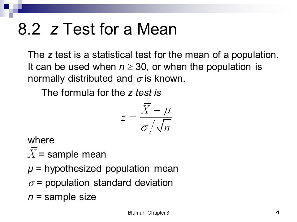 8.2 z Test for a Mean The z test is a statistical test for the mean of a population. It can be used when n 30, or when the population is normally dist