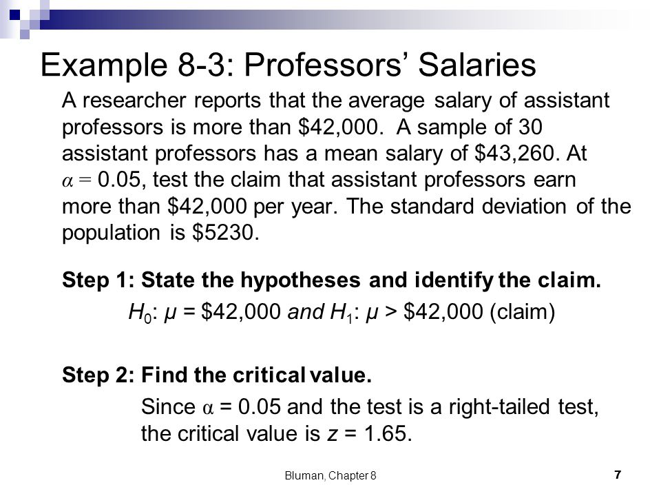 Example 8-3: Professors Salaries A researcher reports that the average salary of assistant professors is more than $42,000.
