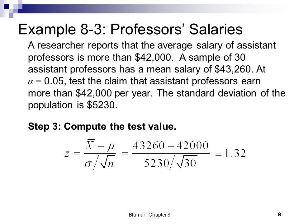 Example 8-3: Professors Salaries A researcher reports that the average salary of assistant professors is more than $42,000. A sample of 30 assistant p