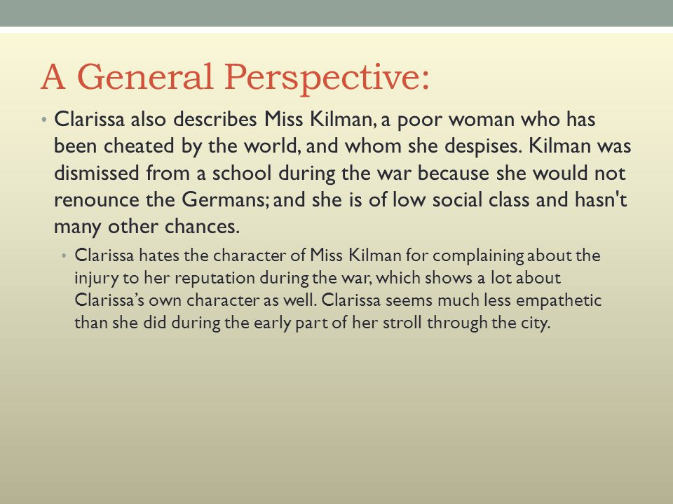 A General Perspective: Clarissa also describes Miss Kilman, a poor woman who has been cheated by the world, and whom she despises.