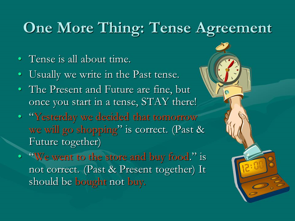 One More Thing: Tense Agreement Tense is all about time.Tense is all about time.