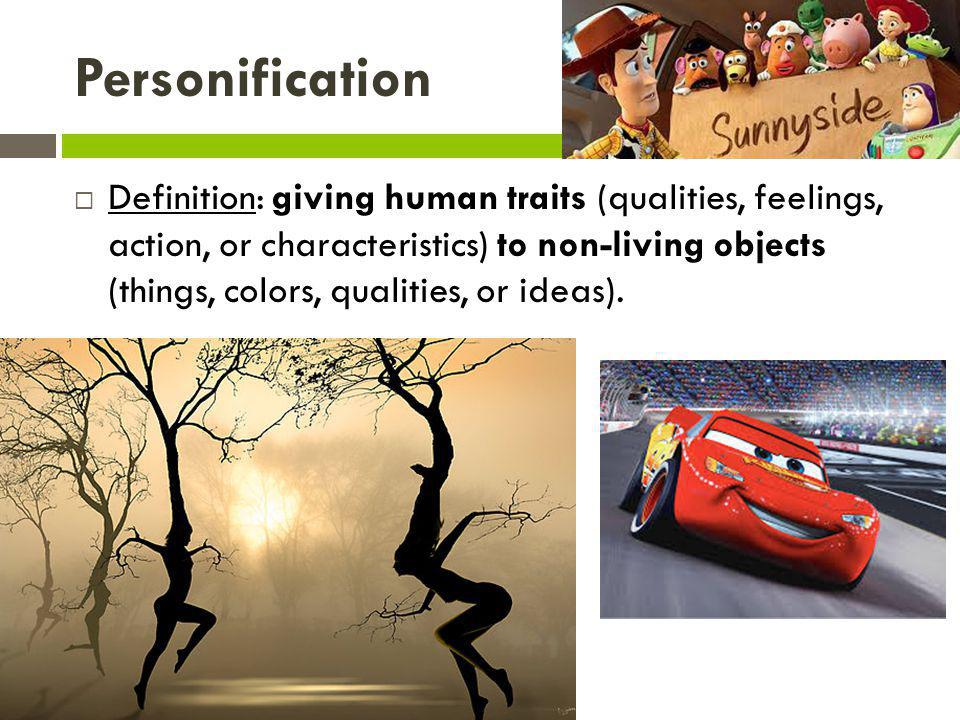 Personification Definition: giving human traits (qualities, feelings, action, or characteristics) to non-living objects (things, colors, qualities, or ideas).