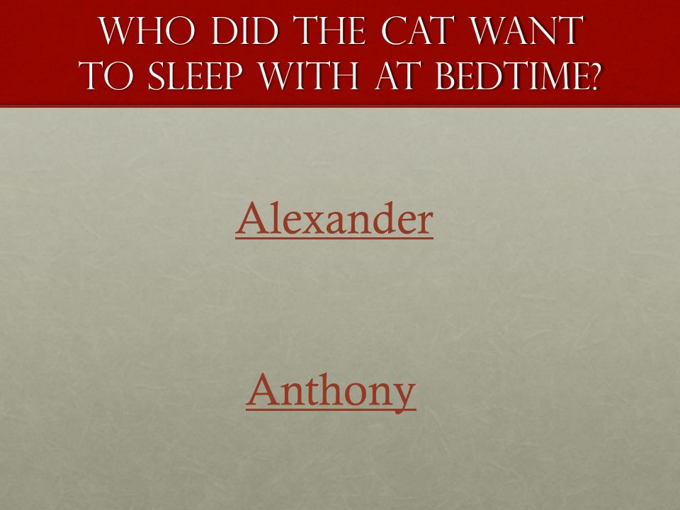 Who did the Cat want to sleep with at bedtime? Alexander Anthony