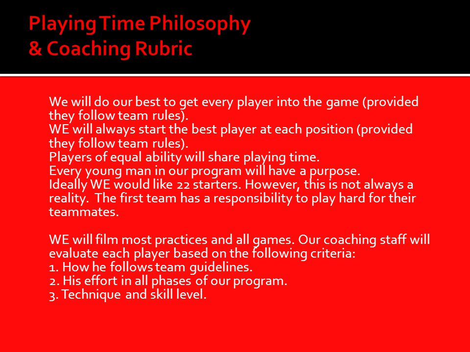 We will do our best to get every player into the game (provided they follow team rules).