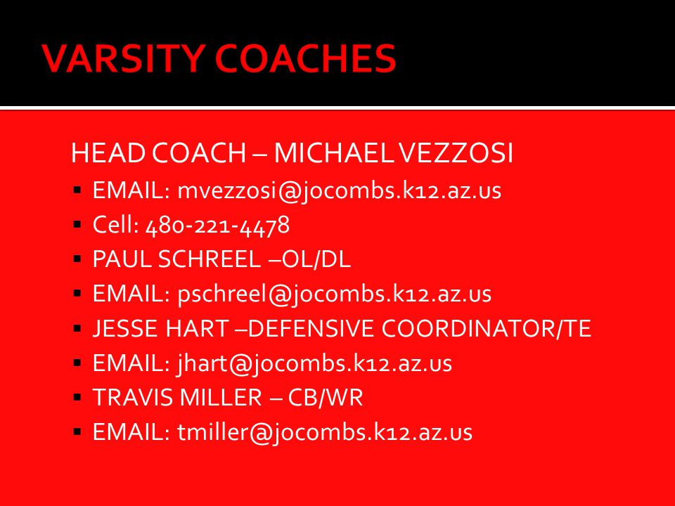 HEAD COACH – MICHAEL VEZZOSI   Cell: PAUL SCHREEL –OL/DL   JESSE HART –DEFENSIVE COORDINATOR/TE   TRAVIS MILLER – CB/WR