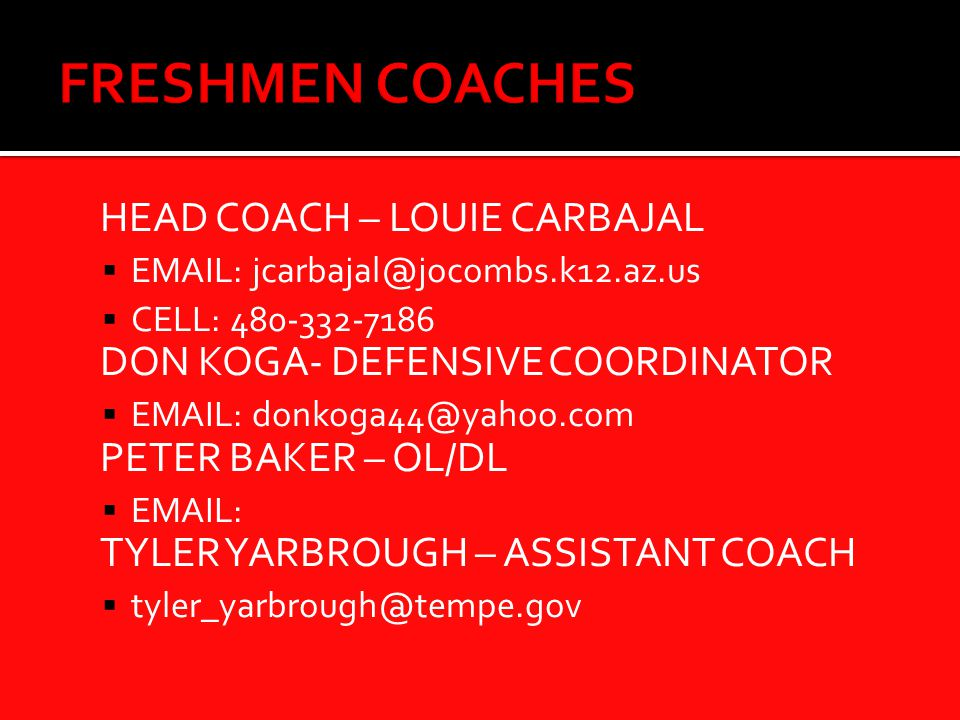 HEAD COACH – LOUIE CARBAJAL   CELL: DON KOGA- DEFENSIVE COORDINATOR   PETER BAKER – OL/DL   TYLER YARBROUGH – ASSISTANT COACH