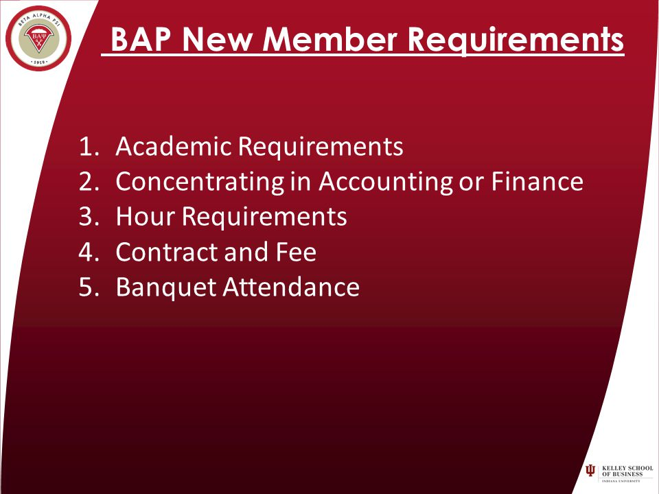 BAP New Member Requirements 1.Academic Requirements 2.Concentrating in Accounting or Finance 3.Hour Requirements 4.Contract and Fee 5.Banquet Attendance