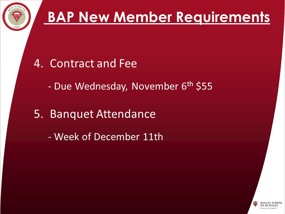 BAP New Member Requirements 4.Contract and Fee - Due Wednesday, November 6 th $55 5.Banquet Attendance - Week of December 11th