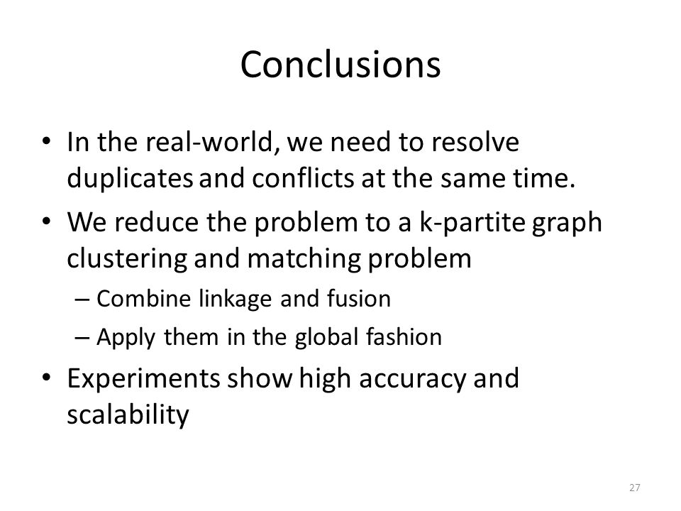 Conclusions In the real-world, we need to resolve duplicates and conflicts at the same time.