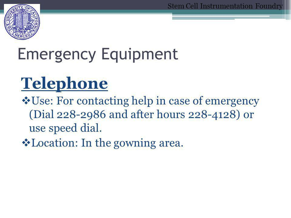 Stem Cell Instrumentation Foundry Emergency Equipment Telephone Use: For contacting help in case of emergency (Dial 228-2986 and after hours 228-4128)