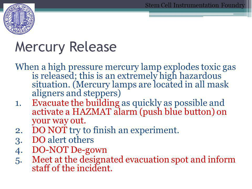 Stem Cell Instrumentation Foundry Mercury Release When a high pressure mercury lamp explodes toxic gas is released; this is an extremely high hazardou