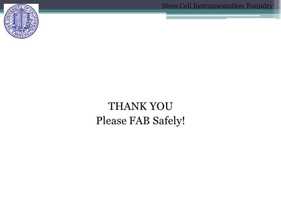 Stem Cell Instrumentation Foundry THANK YOU Please FAB Safely!