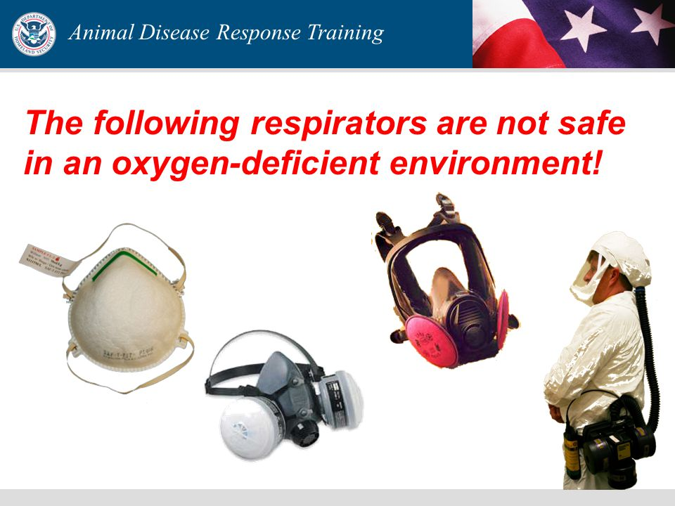 Animal Disease Response Training The following respirators are not safe in an oxygen-deficient environment!