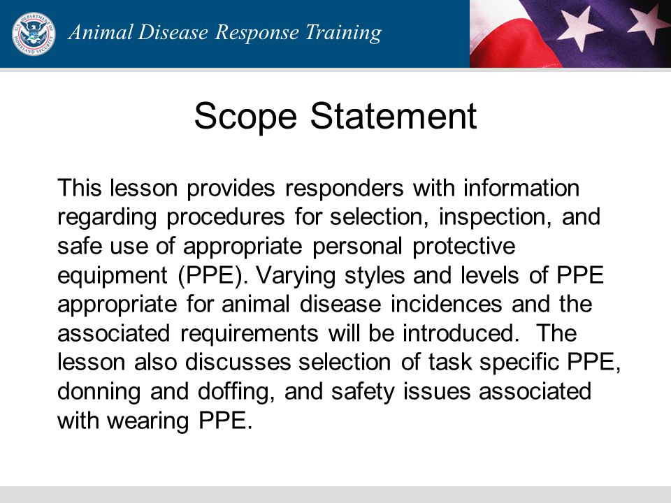 Animal Disease Response Training Scope Statement This lesson provides responders with information regarding procedures for selection, inspection, and