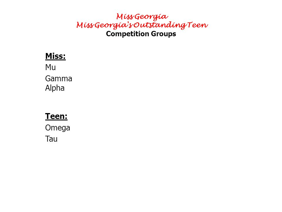 Miss Georgia Miss Georgia s Outstanding Teen Competition Groups Miss: Mu Gamma Alpha Teen: Omega Tau